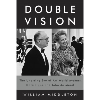 William Middleton Double Vision: The Unerring Eye of Art World Avatars Dominique and John de Menil