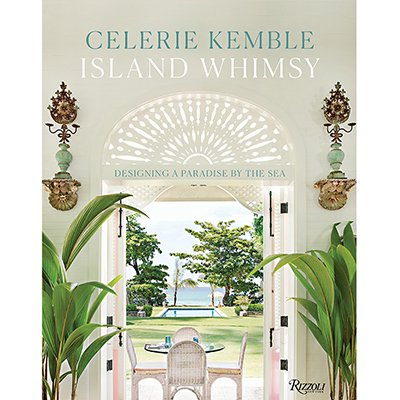 CELERIE KEMBLE Island Whimsy: Designing a Paradise by the Sea