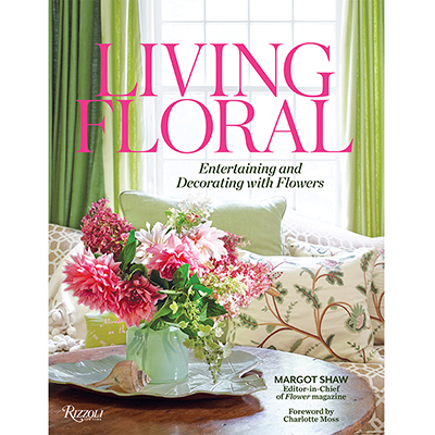 MARGOT SHAW Living Floral: Entertaining and Decorating with Flowers