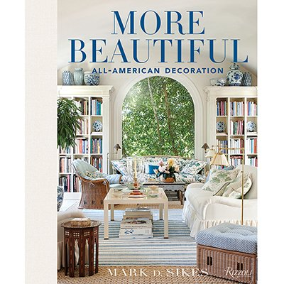 MARK D. SIKES More Beautiful: All-American Decoration