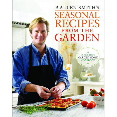 P. Allen Smith P. Allen Smith's Seasonal Recipes From the Garden