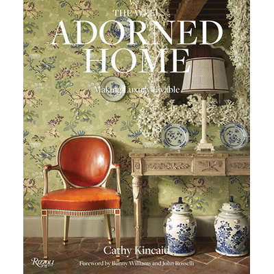 Cathy Kincaid The Well Adorned Home: Making Luxury Livable