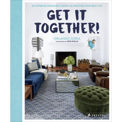 Orlando Soria Orlando Soria's Get It Together! An Interior Designers Guide to Creating Your Best Life