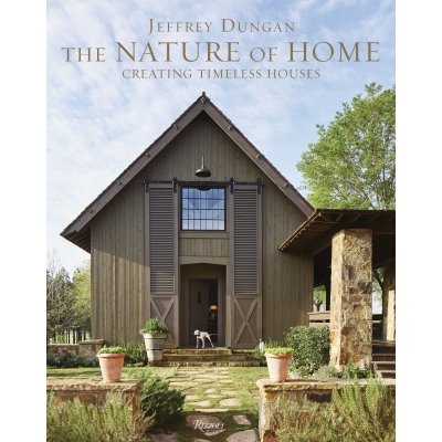 Jeffrey Dungan Jeffrey Dungan: The Nature of Home - Creating Timeless Houses