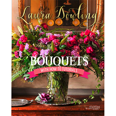 LAURA DOWLING Bouquets: With How-To Tutorials