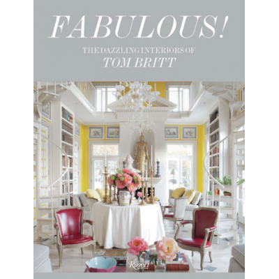 Architectural Digest's Mitchell Owens  Fabulous! The Dazzling Interiors of Tom Britt