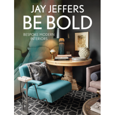 Jay Jeffers, San Francisco Be Bold: Bespoke Modern Interiors
