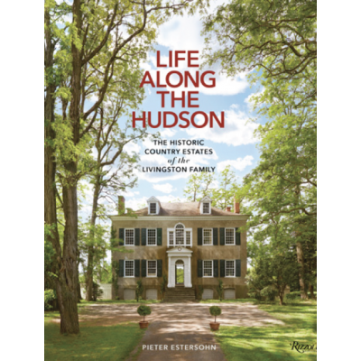Photographer Pieter Estersohn, NYC Life Along The Hudson: The Historic Country Estates of the Livingston Family
