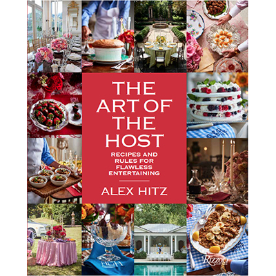 Alex Hitz The Art of the Host: Recipes and Rules for Flawless Entertaining