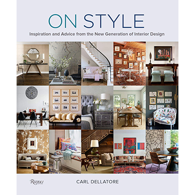Carl Dellatore On Style: Inspiration and Advice from the New Generation of Interior Design